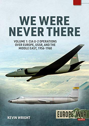 We Were Never There: Volume 1: CIA U-2 Operations Over Europe, Ussr, and the Middle East, 1956-1960 (Europe@war)