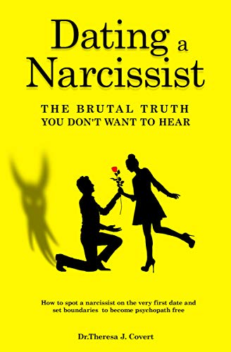 Dating a Narcissist - The brutal truth you don\'t want to hear: How to spot a narcissist on the very first date and set boundaries to become psychopath free (English Edition)