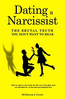 Dating a Narcissist - The brutal truth you don't want to hear: How to spot a narcissist on the very first date and set boundaries to become psychopath free by [Dr.Theresa J. Covert]
