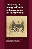 Temas de la Inmigración de habla alemana en la Argentina: Cuadernos del Archivo - Año I (2017) #1