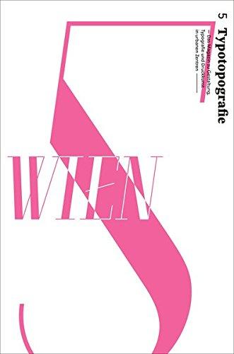 Wien: Typotopografie 5 - Das Magazin zu Gestaltung, Typografie und Druckkunst in urbanen Zentren (Typotopografie / Das Magazin zu Gestaltung, Typografie und Druckkunst in urbanen Zentren.)