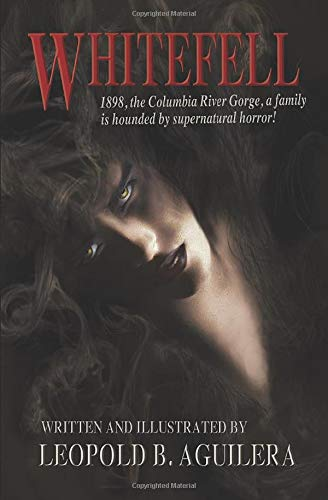 Whitefell: 1898, the Columbia River Gorge, a family is hounded by supernatural horror!