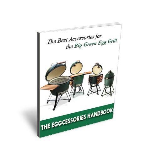 The Eggcessories Handbook - The Best Accessories for the Big Green Egg Grill (The Big Green Egg Manual 2)
