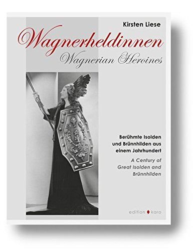 Wagnerheldinnen: Berühmte Isolden und Brünnhilden aus einem Jahrhundert