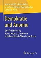 Demokratie und Anomie: Eine fundamentale Herausforderung moderner Volksherrschaft in Theorie und Praxis