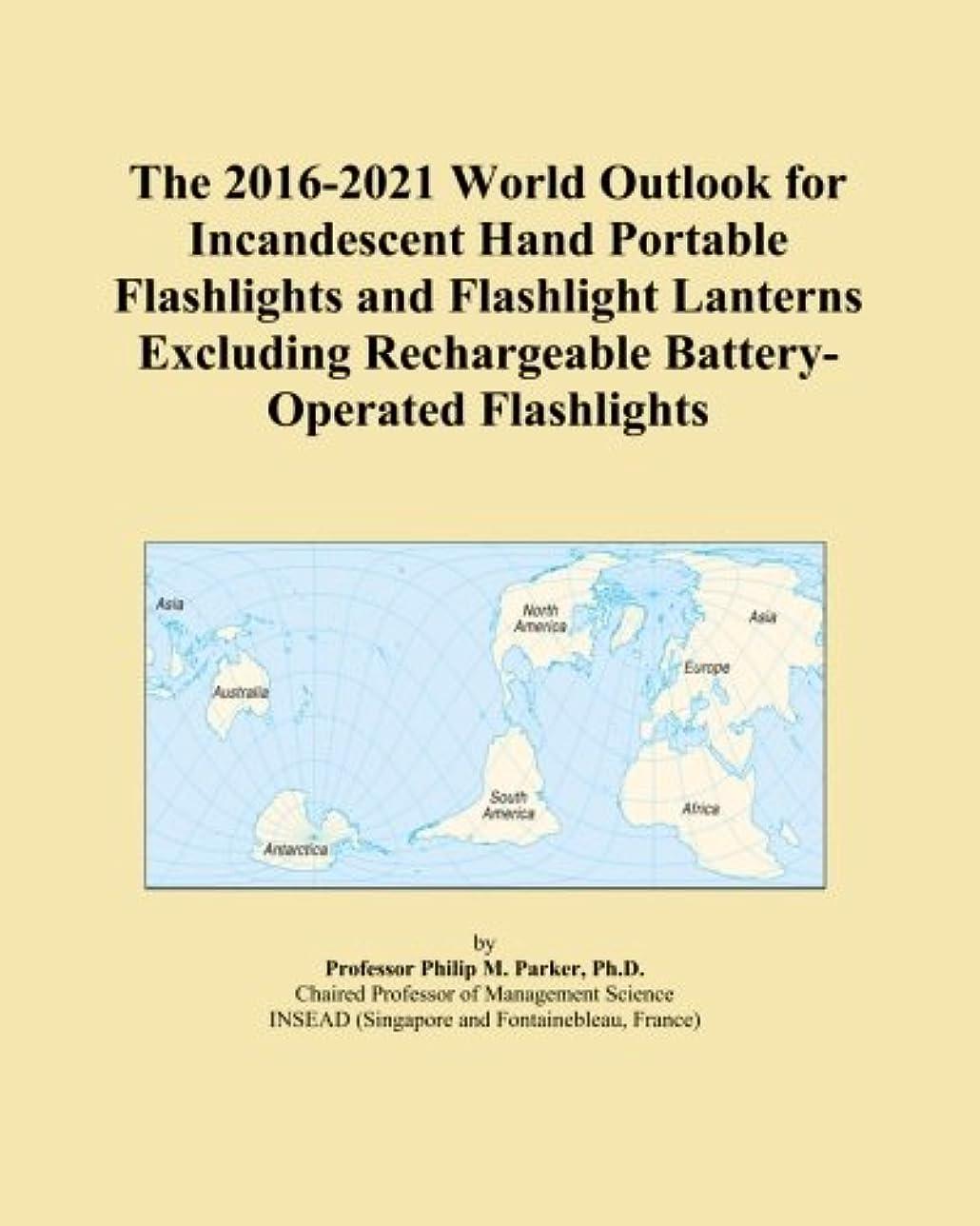 狼ルー着服The 2016-2021 World Outlook for Incandescent Hand Portable Flashlights and Flashlight Lanterns Excluding Rechargeable Battery-Operated Flashlights