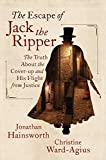 The Escape of Jack the Ripper: The Truth About the Cover-up and His Flight from Justice