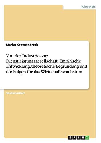Von der Industrie- zur Dienstleistungsgesellschaft. Empirische Entwicklung, theoretische Begründung und die Folgen für das Wirtschaftswachstum