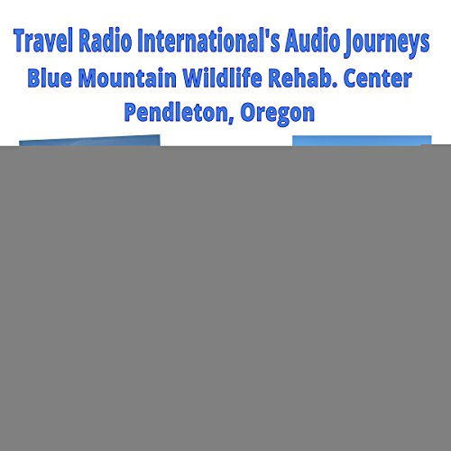 Blue Mountain Wildlife Rescue and Rehabilitation Center audiobook cover art