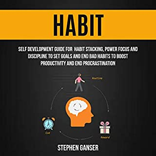 Habit: Self Development Guide for Habit Stacking, Power Focus and Discipline to Set Goals and End Bad Habits to Boost Productivity and End Procrastination cover art