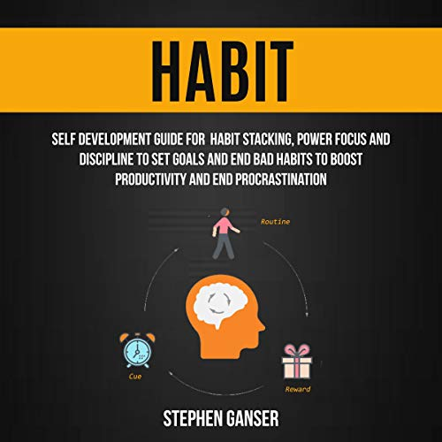 『Habit: Self Development Guide for Habit Stacking, Power Focus and Discipline to Set Goals and End Bad Habits to Boost Productivity and End Procrastination』のカバーアート