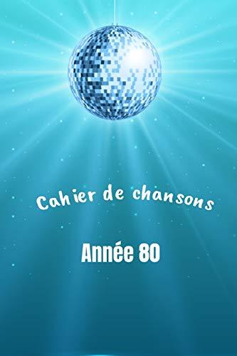 Cahier de chanson année 80: carnet de chanson| écrivez les paroles de vos chanteurs | entrainement pour l'émission n 'oubliez pas les paroles|karaoké | 120 pages | 15.24 x 22.86 cm