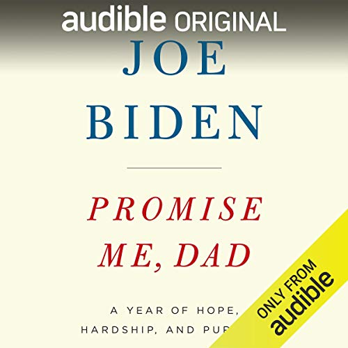 Promise Me, Dad     A Year of Hope, Hardship, and Purpose              By:                                                                                                                                 Joe Biden                               Narrated by:                                                                                                                                 Joe Biden                      Length: 8 hrs and 49 mins     92 ratings     Overall 4.7