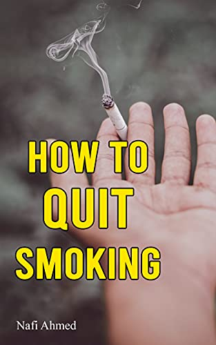 How to Quit Smoking: Stop Smoking Cigarette and Stay Nicotine Free - A Step-by-Step Easy Way to Quitting Smoking Naturally Method (A Guide for Smoker)