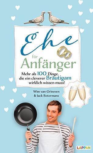 Ehe für Anfänger - Bräutigam: Mehr als 100 Dinge, die ein cleverer Bräutigam wirklich wissen muss!