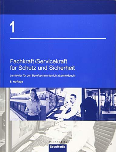 Fachkraft u. Servicekraft für Schutz und Sicherheit: Band 1: Lernfelder für den Berufsschulunterricht (Lernfeldbuch)