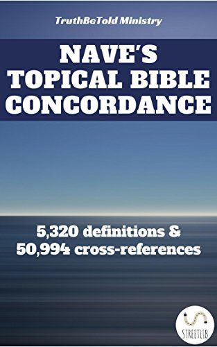 Nave's Topical Bible Concordance: 5,320 definitions and 50.994 cross-references (Dictionary Halseth Book 14)