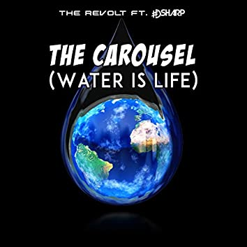 The Carousel (Water Is Life)
