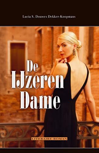 De ijzeren dame: Een roman die je hart en je geweten raakt (Dutch Edition)