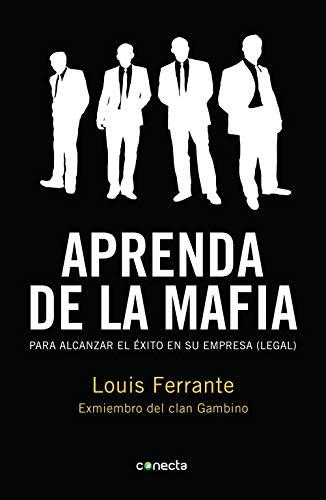 """Aprenda de la mafia: Para tener éxito en cualquier empresa """"legal"""" (Conecta)"""