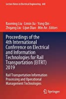 Proceedings of the 4th International Conference on Electrical and Information Technologies for Rail Transportation (EITRT) 2019: Rail Transportation Information Processing and Operational Management Technologies (Lecture Notes in Electrical Engineering, 640)