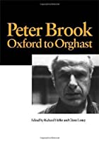 Peter Brook: Oxford to Orghast (Routledge Harwood Contemporary Theatre Studies)