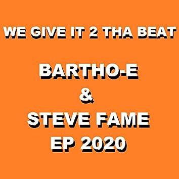 We Give It 2 Tha Beat Bartho-E & Steve Fame EP 2020