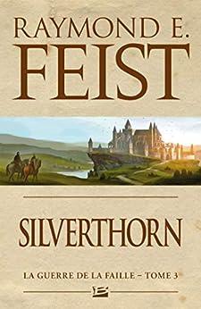 Silverthorn: La Guerre de la Faille, T3 par [Raymond E. Feist, Antoine Ribes]