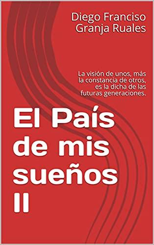 El País de mis sueños II: La visión de unos, más la constancia de otros, es la dicha de las futuras generaciones.
