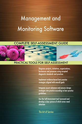 Management and Monitoring Software All-Inclusive Self-Assessment - More than 700 Success Criteria, Instant Visual Insights, Comprehensive Spreadsheet Dashboard, Auto-Prioritized for Quick Results