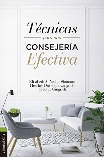 Técnicas para una consejería efectiva: Manual para el consejero cristiano del S. XXI (Spanish Edit