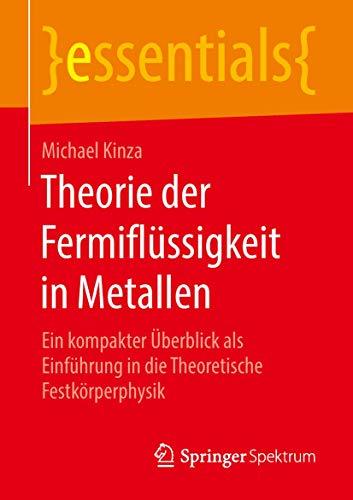 Theorie der Fermiflüssigkeit in Metallen: Ein kompakter Überblick als Einführung in die Theoretische Festkörperphysik (essentials)