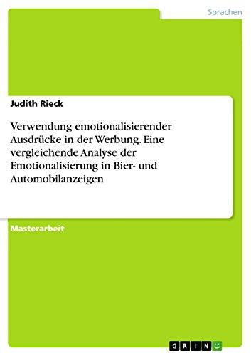 Verwendung emotionalisierender Ausdrücke in der Werbung. Eine vergleichende Analyse der Emotionalisierung in Bier- und Automobilanzeigen