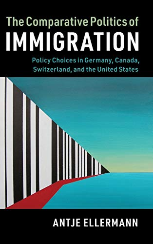 Compare Textbook Prices for The Comparative Politics of Immigration: Policy Choices in Germany, Canada, Switzerland, and the United States Cambridge Studies in Comparative Politics  ISBN 9781107146648 by Ellermann, Antje