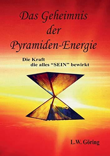 Das Geheimnis der Pyramiden-Energie: Die Kraft die alles SEIN bewirkt