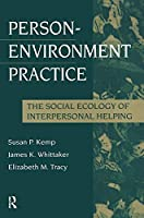Person-Environment Practice: Social Ecology of Interpersonal Helping (Modern Applications of Social Work Series)