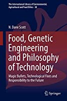 Food, Genetic Engineering and Philosophy of Technology: Magic Bullets, Technological Fixes and Responsibility to the Future (The International Library of Environmental, Agricultural and Food Ethics (28))