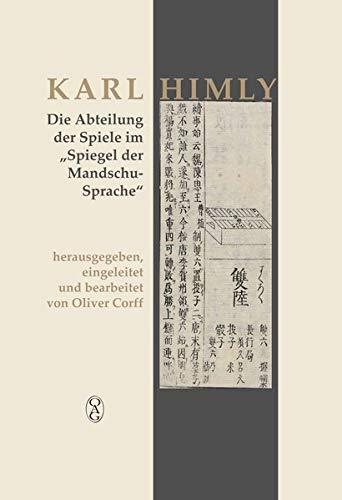 """Die Abteilung der Spiele im """"Spiegel der Mandschu-Sprache"""": herausgegeben, eingeleitet und bearbeitet von Oliver Corff"""
