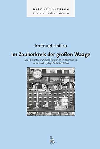 Im Zauberkreis der großen Waage: Die Romantisierung des bürgerlichen Kaufmanns in Gustav Freytags Soll und Haben (Diskursivitäten)