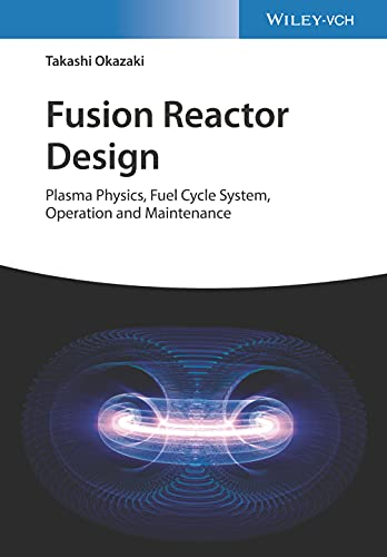 Fusion Reactor Design: Plasma Physics, Fuel Cycle System, Operation and Maintenance