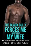 The Black Bully Forces Me in Front of My Wife: MMF Straight to Gay Bisexual Threesome (Bully Betrayal Ep. 14) (English Edition)