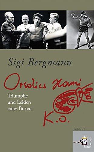 Orsolics Hansi k.o: Triumphe und Leiden eines Boxers