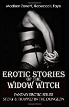 Erotic Stories of the Widow Witch - Story 8 Trapped in the Dungeon: Domination & Submission and Explicit Sex in One Fantasy Series of Short Stories for Adults - And Even This Is Not Enough