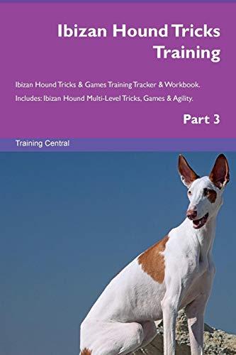 Ibizan Hound Tricks Training Ibizan Hound Tricks & Games Training Tracker & Workbook.  Includes: Ibizan Hound Multi-Level Tricks, Games & Agility. Part 3