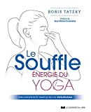 Le souffle, énergie du yoga - Philosophie et pratiques du prânâyâma