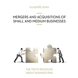 Mergers and acquisitions of small and medium businesses     The truth revealed about business risk              By:                                                                                                                                 Vladimir John                               Narrated by:                                                                                                                                 Shelley Blond,                                                                                        William Sibtain                      Length: 44 mins     28 ratings     Overall 3.6