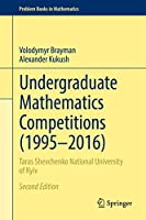 Undergraduate Mathematics Competitions (1995–2016): Taras Shevchenko National University of Kyiv (Problem Books in Mathematics)