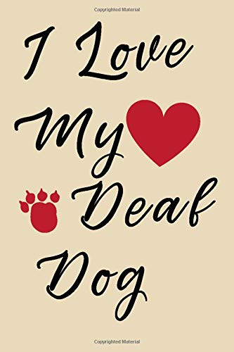 I Love My Deaf Dog: 6