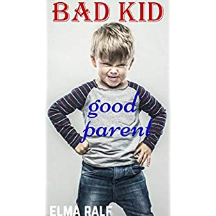 bad kid good parent How to Raise Happy Kids An inspiring guide containing expertly reasoned, loving advice and practical tools for a different aspect of child-rearing