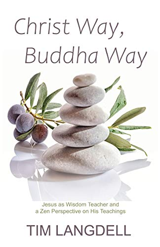 Christ Way, Buddha Way: Jesus as Wisdom Teacher and a Zen Perspective on His Teachings